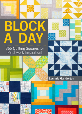 Block a Day: 365 Quilting Squares for Patchwork Inspiration! - Ganderton, Lucinda