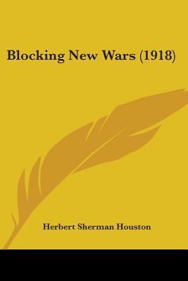 Blocking New Wars (1918) - Houston, Herbert Sherman