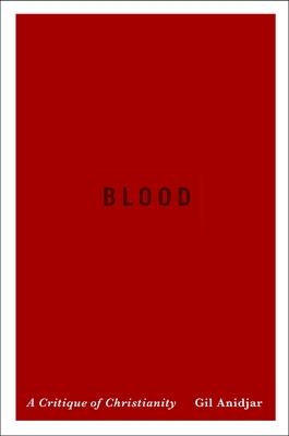 Blood: A Critique of Christianity - Anidjar, Gil, Professor