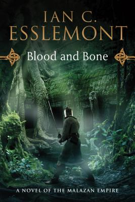 Blood and Bone: A Novel of the Malazan Empire - Esslemont, Ian C