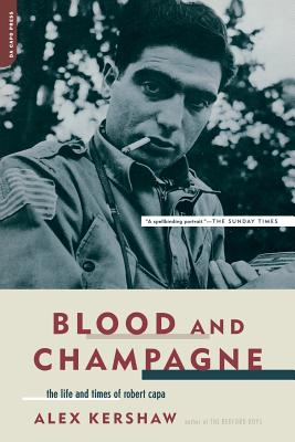 Blood and Champagne: The Life and Times of Robert Capa - Kershaw, Alex