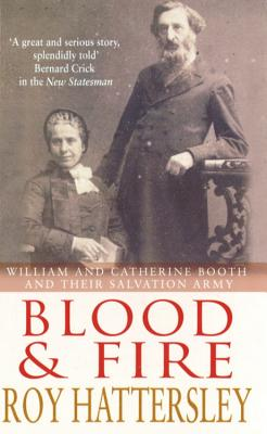Blood and Fire: William and Catherine Booth and the Salvation Army - Hattersley, Roy