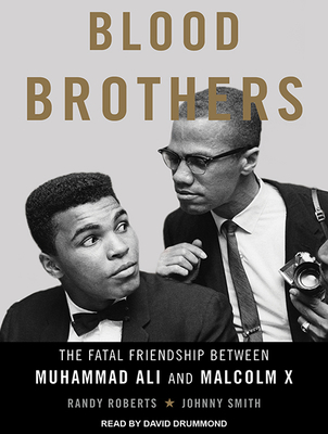 Blood Brothers: The Fatal Friendship Between Muhammad Ali and Malcolm X - Roberts, Randy, and Smith, Johnny, and Drummond, David (Narrator)