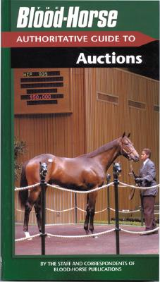 Blood-Horse Authoritative Guide to Auctions - Staff and Correspondents of Blood-Horse Publications