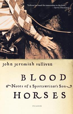 Blood Horses: Notes of a Sportswriter's Son - Sullivan, John Jeremiah