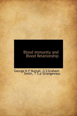Blood Immunity and Blood Relationship - Nuttall, George H F, and Graham-Smith, G S, and Strangeways, T S P