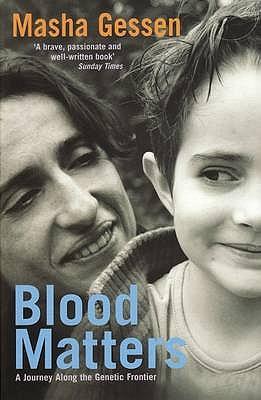 Blood Matters: A Journey Along the Genetic Frontier - Gessen, Masha