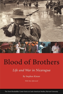 Blood of Brothers: Life and War in Nicaragua, with New Afterword - Kinzer, Stephen, and Grindle, Merilee S (Foreword by)