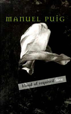 Blood of Requited Love - Puig, Manuel, and Grayson, Jan L (Translated by)