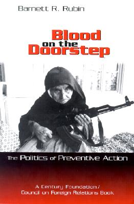 Blood on the Doorstep: The Politics of Preventive Action - Rubin, Barnett R