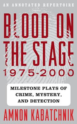 Blood on the Stage, 1975-2000: Milestone Plays of Crime, Mystery, and Detection - Kabatchnik, Amnon
