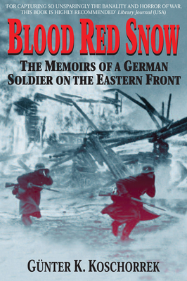 Blood Red Snow: The Memoirs of a German Soldier on the Eastern Front - Koschorrek, Gunther K, and Koschorrek, Gunter K