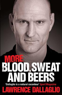 Blood, Sweat and Beers - Dallaglio, Lawrence, OBE