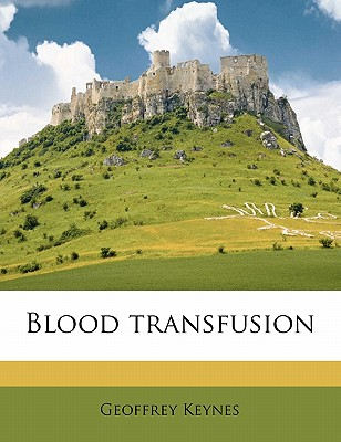 Blood Transfusion - Keynes, Geoffrey, Sir
