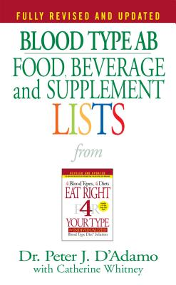 Blood Type AB Food, Beverage and Supplement Lists - D'Adamo, Peter J, Dr., and Whitney, Catherine (Editor)