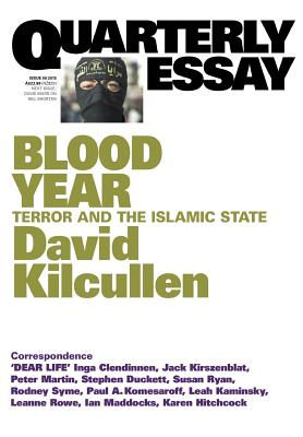 Blood Year: Terror and the Islamic State: Quarterly Essay 58 - Kilcullen, David