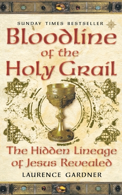 Bloodline of the Holy Grail: The Hidden Lineage of Jesus Revealed - Gardner, Laurence