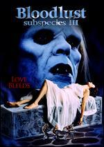 Bloodlust: Subspecies III