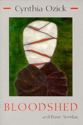 Bloodshed and Three Novellas - Ozick, Cynthia