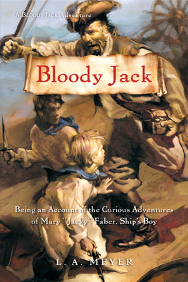 "Bloody Jack: Being an Account of the Curious Adventures of Mary ""Jacky"" Faber, Ship's Boy - Meyer, L a"