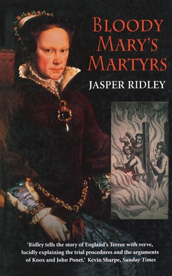 Bloody Mary's Martyrs: The story of England's Terror - Ridley, Jasper