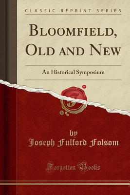 Bloomfield, Old and New: An Historical Symposium (Classic Reprint) - Folsom, Joseph Fulford