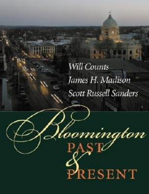 Bloomington Past and Present - Counts, I Wilmer, and Madison, James H, and Sanders, Scott Russell, Professor