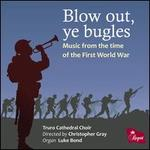 Blow out, ye bugles: Music from the Time of the First World War - Ben Reed (treble); Charlie Murray (bass); Claude Lamon (trumpet); Fraser Rogers (treble); Harry Flint (treble);...