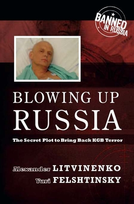 Blowing Up Russia: The Secret Plot to Bring Back KGB Terror - Felshinsky, Yuri, and Litvineko, Alexander