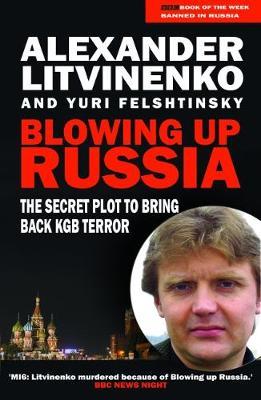 Blowing Up Russia - Litvinenko, Alexander, and Felshtinsky, Yuri