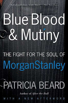 Blue Blood and Mutiny: The Fight for the Soul of Morgan Stanley - Beard, Patricia