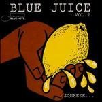 Blue Juice, Vol. 2: Squeeze...Till It Runs Down Your Leg