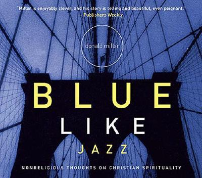 Blue Like Jazz: Nonreligious Thoughts on Christian Spirituality - Miller, Donald (Read by)