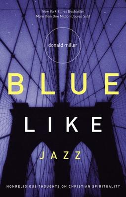 Blue Like Jazz: Nonreligious Thoughts on Christian Spirituality - Miller, Donald