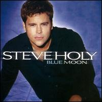 Blue Moon - Steve Holy