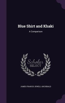 Blue Shirt and Khaki: A Comparison - Archibald, James Francis Jewell