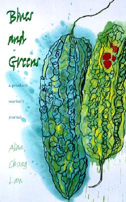 Blues and Greens: A Produce Worker's Journal - Lau, Alan Chong