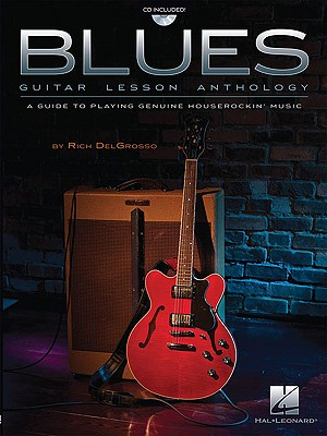 Blues Guitar Lesson Anthology: A Guide to Playing Genuine Houserockin' Music - DelGrosso, Rich