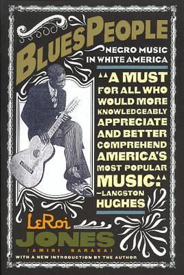 Blues People - Jones, LeRoi, and Baraka, Imamu Amiri, and Baraka, Amiri