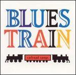 Blues Train: Railroad Songs