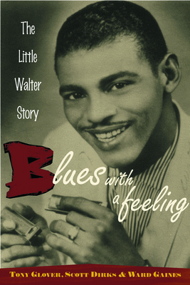 Blues with a Feeling: The Little Walter Story - Glover, Tony, and Dirks, Scott, and Gaines, Ward