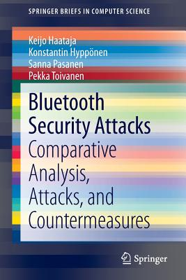 Bluetooth Security Attacks: Comparative Analysis, Attacks, and Countermeasures - Haataja, Keijo