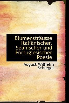 Blumenstr Usse Itali Nischer, Spanischer Und Portugiesischer Poesie - Schlegel, August Wilhelm