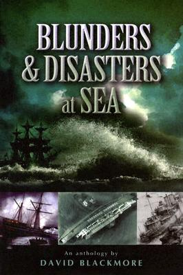 Blunders and Disasters at Sea - Blackmore, David