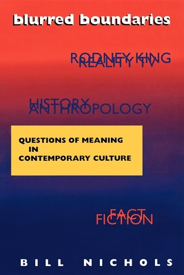 Blurred Boundaries: Questions of Meaning in Contemporary Culture - Nichols, Bill