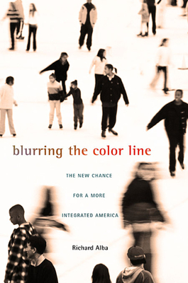 Blurring the Color Line: The New Chance for a More Integrated America - Alba, Richard