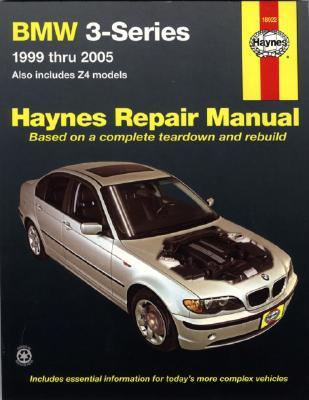 BMW 3-Series Automotive Repair Manual: 1999 Thru 2005; Also Includes Z4 Models - Maddox, Robert, and Hamilton, Joe L, and Haynes, John H