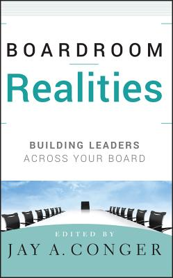 Boardroom Realities: Building Leaders Across Your Board - Conger, Jay A (Editor)