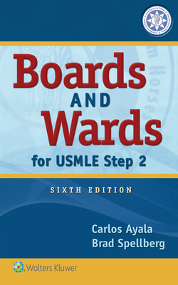 Boards and Wards for USMLE Step 2 - Ayala, Carlos, Dr., and Spellberg, Brad, MD