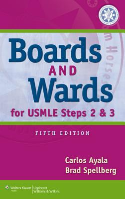 Boards & Wards for USMLE Steps 2 & 3 - Ayala, Carlos, Dr., and Spellberg, Brad, MD